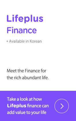 Lifeplus Financial Line. * Available in Korean. Meet the Finance for the rich abundant life.